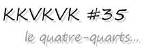 KKVKVK #35, le quatre-quarts